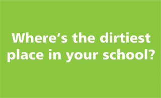 Where's the dirtiest place in your school?
